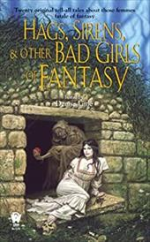 Hags, Sirens, and Other Bad Girls of Fantasy