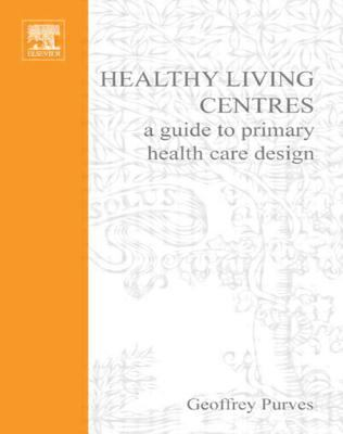 Healthy Living Centres: A Guide to Primary Health Care Design 9780750646024
