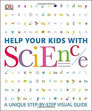 Help Your Kids with Science: A Unique Step-By-Step Visual Guide 9780756692681