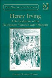Henry Irving: A Re-Evaluation of the Pre-Eminent Victorian Actor Manager 2821101