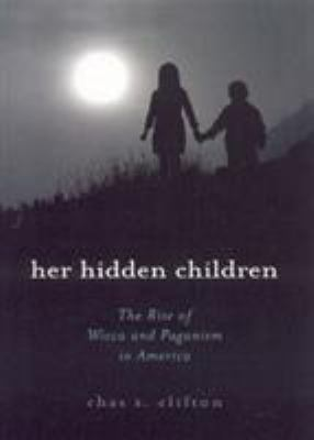 Her Hidden Children: The Rise of Wicca and Paganism in America 9780759102019