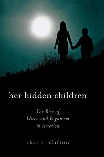 Her Hidden Children: The Rise of Wicca and Paganism in America 9780759102026