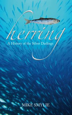 Herring: A History of the Silver Darlings 9780752459516