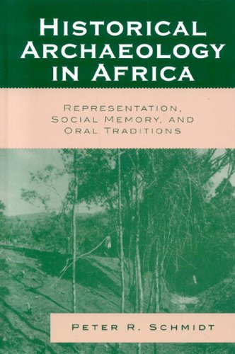 Historical Archaeology in Africa: Representation, Social Memory, and Oral Traditions 9780759109643