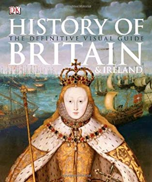 History of Britain & Ireland: The Definitive Visual Guide 9780756675554