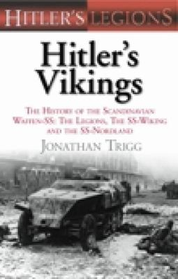 Hitler's Vikings: The History of the Scandinavian Waffen-SS: The Legions, the SS Wiking and the SS Nordland 9780752455082