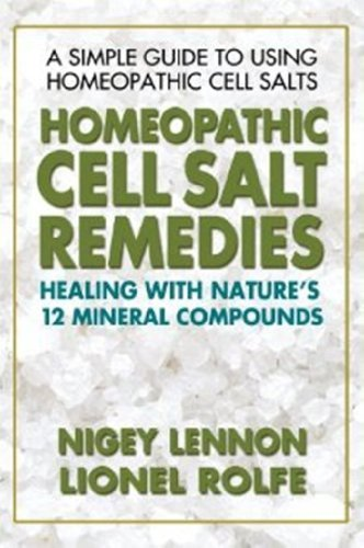 Homeopathic Cell Salt Remedies: Healing with Nature's Twelve Mineral Compounds 9780757002502