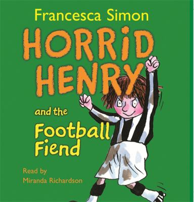 Horrid Henry and the Football Fiend 9780752875026