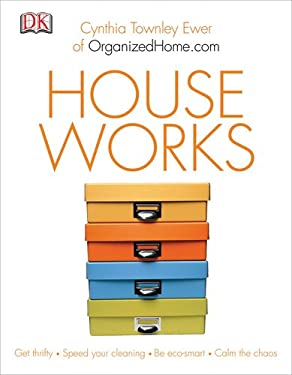House Works: How to Live Clean, Green, and Organized at Home 9780756659769