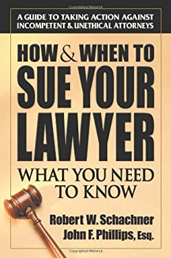 How & When to Sue Your Lawyer: What You Need to Know 9780757000430