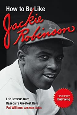 How to Be Like Jackie Robinson: Life Lessons from Baseball's Greatest Hero 9780757301735