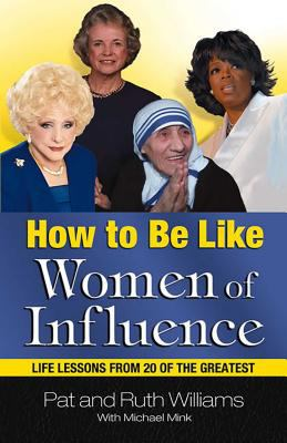 How to Be Like Women of Influence: Life Lessons from 20 of the Greatest 9780757300547