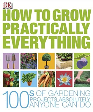 How to Grow Practically Everything 9780756633417