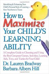 How to Maximize Your Child's Learning Ability: A Complete Guide to Choosing and Using the Best Computer Games, Activities, Learnin 2839067