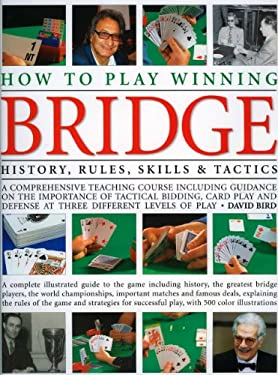 How to Play Winning Bridge: History, Rules, Skills & Tactics 9780754817598