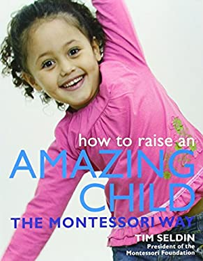 How to Raise an Amazing Child the Montessori Way 9780756625054