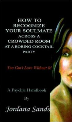 How to Recognize Your Soulmate Across a Crowded Room at a Boring Cocktail Party 9780759652965