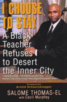 I Choose to Stay: A Black Teacher Refuses to Desert the Inner City 9780758201874