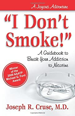 I Don't Smoke!: A Guidebook to Break Your Addiction to Nicotine 9780757314889