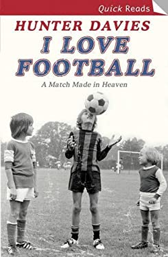I Love Football: A Match Made in Heaven 9780755314706