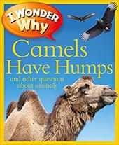 I Wonder Why Camels Have Humps: And Other Questions about Animals
