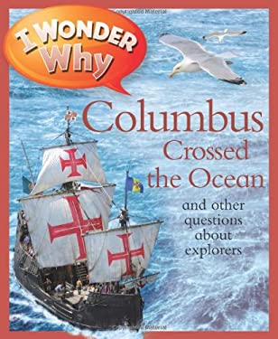 I Wonder Why Columbus Crossed the Ocean: And Other Questions about Explorers 9780753469675