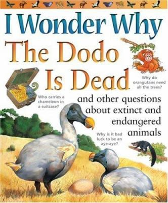 I Wonder Why the Dodo Is Dead: And Other Questions about Extinct and Endangered Animals 9780753460955