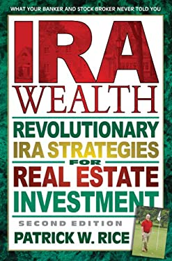 IRA Wealth: Revolutionary IRA Strategies for Real Estate Investment 9780757000942