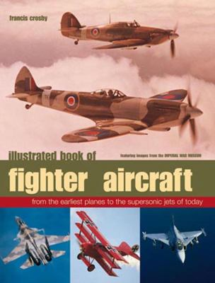 Illustrated Book of Fighter Aircraft: From the Earliest Planes to the Supersonic Jets of Today - Featuring Images from the Imperial War Museum 9780754824428