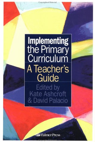 Implementing the Primary Curriculum: A Teacher's Guide 9780750705929