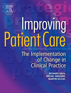 Improving Patient Care: The Implementation of Change in Clinical Practice 9780750688192