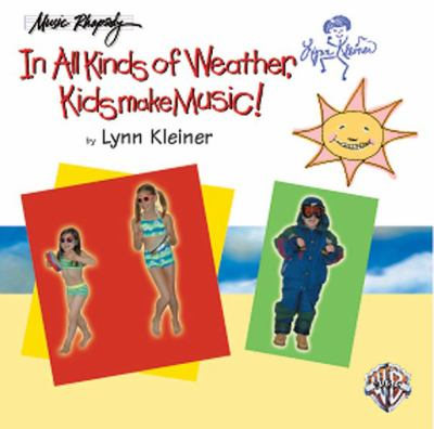 In All Kinds of Weather, Kids Make Music!: Sunny, Stormy, and Always Fun Music Activities for You and Your Child 9780757900013