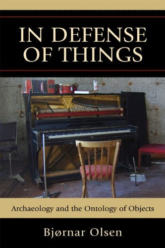 In Defense of Things: Archaeology and the Ontology of Objects 9780759119307