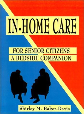 In-Home Care for Senior Citizens: A Bedside Companion 9780759618602