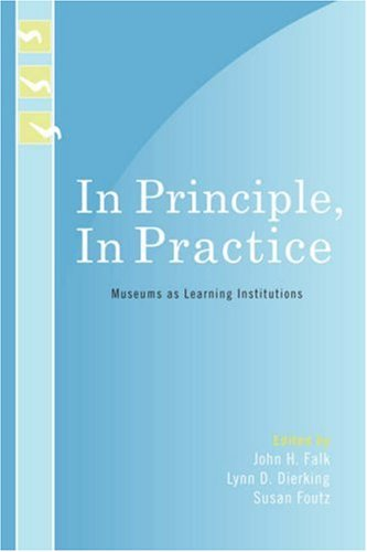 In Principle, in Practice: Museums as Learning Institutions 9780759109773