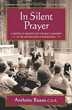 In Silent Prayer: A History of Ministry with the Deaf in the Archdiocese of Philadelphia: 1846-2008 9780757002380