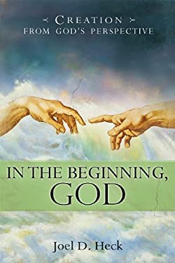 In the Beginning, God: Creation from God's Perspective 9780758627384