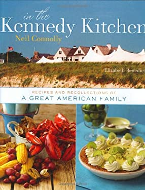 In the Kennedy Kitchen: Recipes and Recollections of a Great American Family 9780756626426