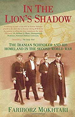 In the Lion's Shadow: The Iranian Schindler and His Homeland in the Second World War 9780752486383