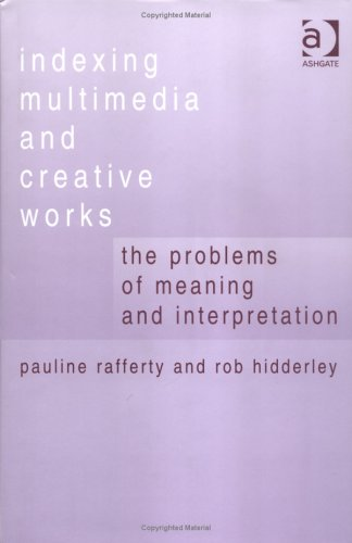 Indexing Multimedia and Creative Works: The Problems of Meaning and Interpretation 9780754632542
