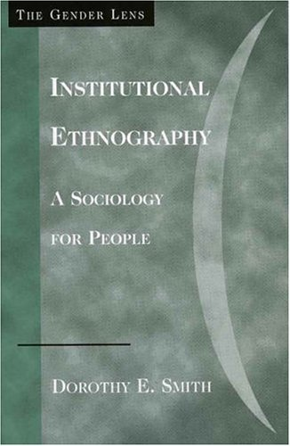 Institutional Ethnography: A Sociology for People 9780759105027