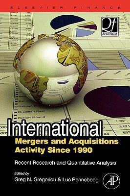 International Mergers and Acquisitions Activity Since 1990: Recent Research and Quantitative Analysis 9780750682893