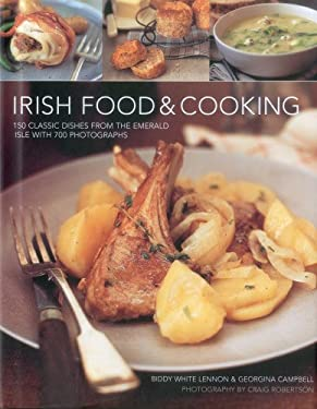 Irish Food & Cooking: Traditional Irish Cuisine with Over 150 Delicious Step-By-Step Recipes from the Emerald Isle 9780754824763