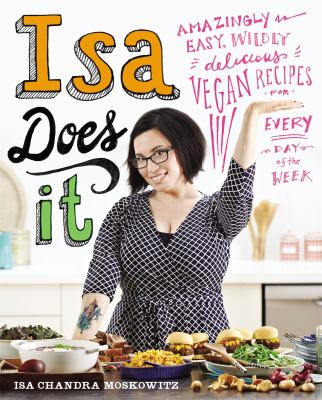 Isa Does It: Amazingly Easy, Wildly Delicious Vegan Recipes for Every Day of the Week 9780751555462