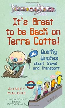 It's Great to Be Back on Terra Cotta!: Quirky Quotes about Travel and Transport 9780752458946