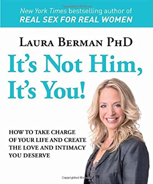 It's Not Him, It's You!: How to Take Charge of Your Life and Create the Love and Intimacy You Deserve 9780756671877