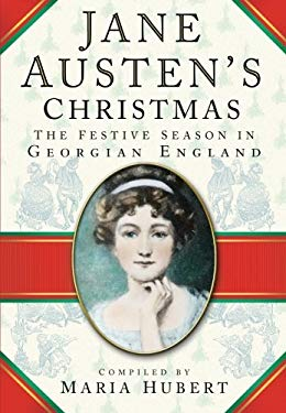 Jane Austen's Christmas: the Festive Season in Georgian England 9780750934725