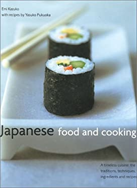 Japanese Food and Cooking: A Timeless Cuisine: The Traditions, Techniques, Ingredients and Recipes 9780754807995