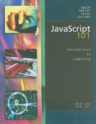 JavaScript 101: Introduction to Computing--CIS 101, Version 3.0, April 2003 9780759318878