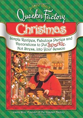 Jeanne Bice's Quacker Factory Christmas: Simple Recipes, Fabulous Parties and Decorations to Put Sparkle, Not Stress, Into Your Season 9780757305740